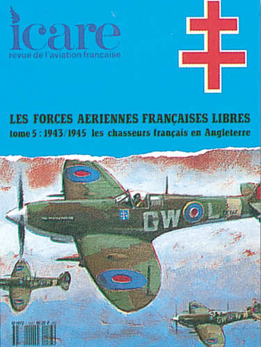 ICARE N°143, LES F.A.F.L. TOME V 1943/1945 LES CHASSEURS FRANCAIS EN ANGLETERRE